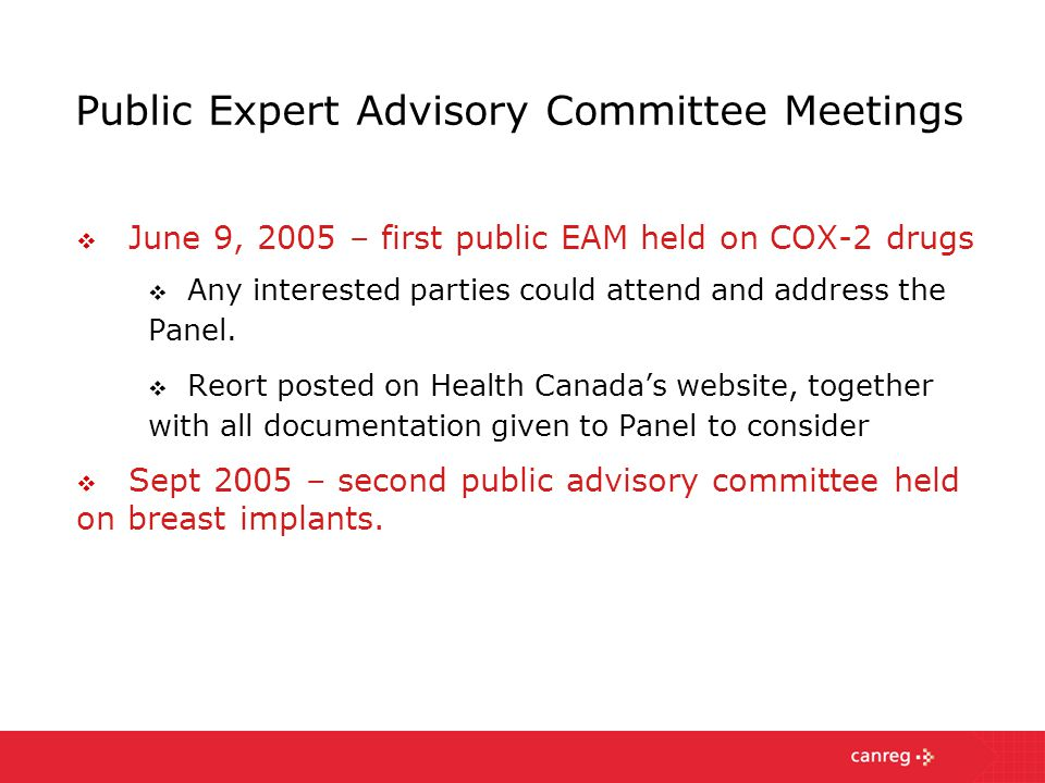 Public Expert Advisory Committee Meetings  June 9, 2005 – first public EAM held on COX-2 drugs  Any interested parties could attend and address the Panel.