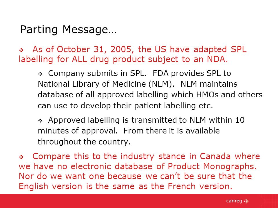 Parting Message…  As of October 31, 2005, the US have adapted SPL labelling for ALL drug product subject to an NDA.