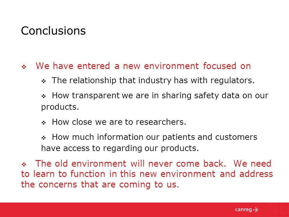 Conclusions  We have entered a new environment focused on  The relationship that industry has with regulators.