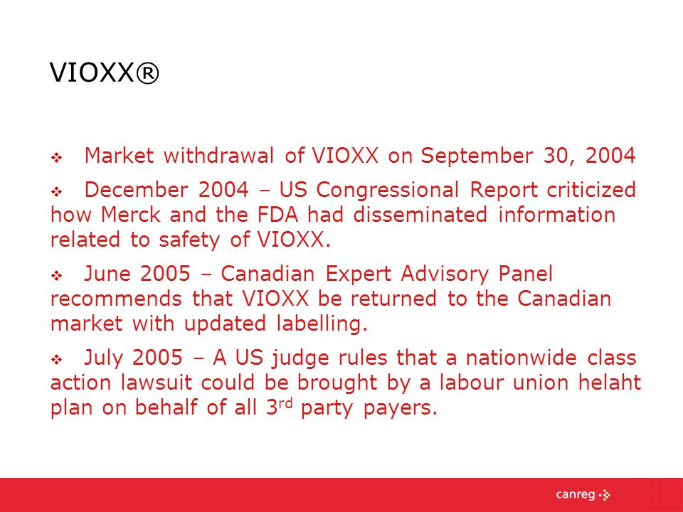 VIOXX®  Market withdrawal of VIOXX on September 30, 2004  December 2004 – US Congressional Report criticized how Merck and the FDA had disseminated information related to safety of VIOXX.