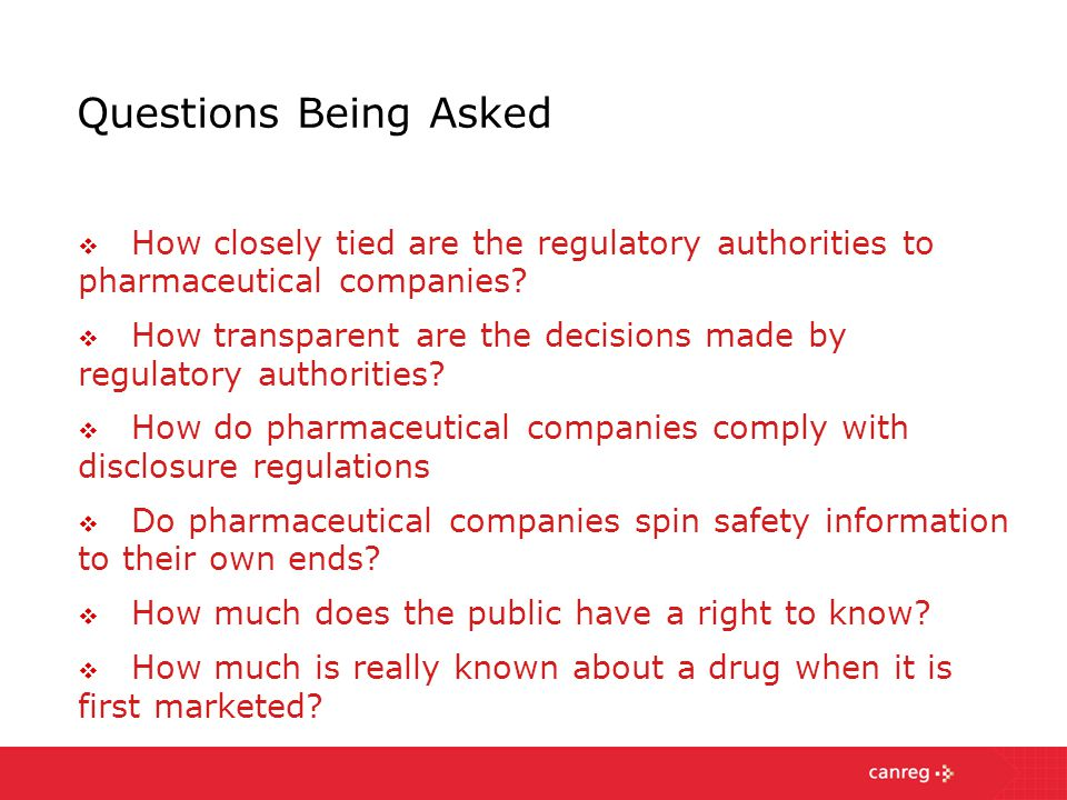 Questions Being Asked  How closely tied are the regulatory authorities to pharmaceutical companies.
