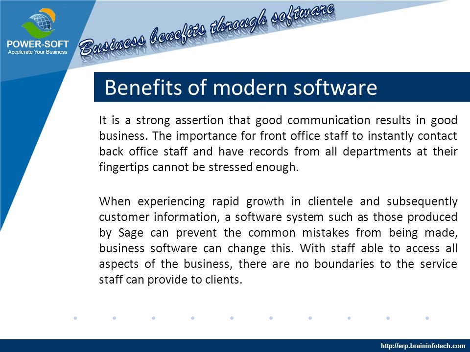http://erp.braininfotech.com Benefits of modern software Imagine a business where sales departments have information on all aspects of customer and product details.