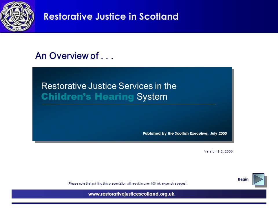 Restorative Justice in Scotland Restorative Justice Services in the Children's Hearing System Restorative Justice Services in the Children's Hearing System www.restorativejusticescotland.org.uk Begin Published by the Scottish Executive, July 2005 Version 1.2, 2006 An Overview of...