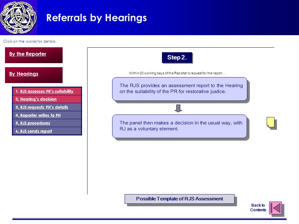 Referrals by Hearings Click on the words for details: Back to Contents By the Reporter By Hearings The RJS provides an assessment report to the Hearing on the suitability of the PR for restorative justice.