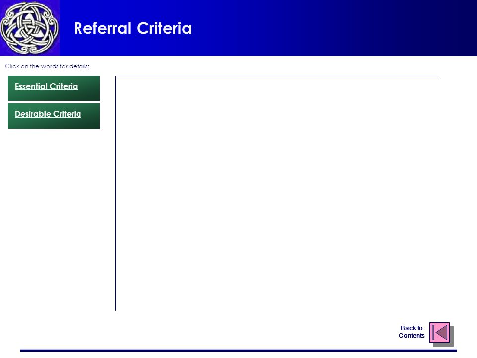 Referral Criteria Click on the words for details: Essential Criteria Desirable Criteria Back to Contents