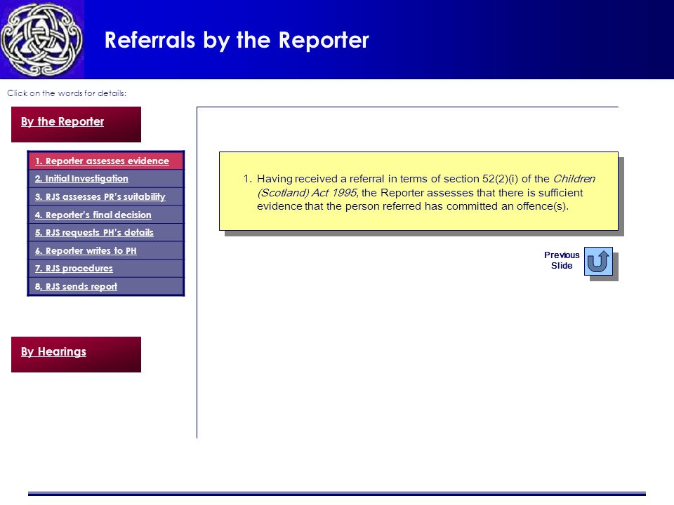 Referrals by the Reporter Click on the words for details: 1.Having received a referral in terms of section 52(2)(i) of the Children (Scotland) Act 1995, the Reporter assesses that there is sufficient evidence that the person referred has committed an offence(s).