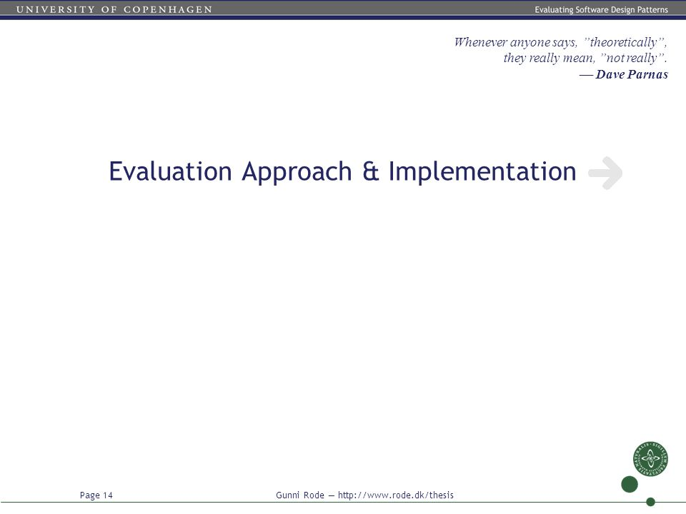 """Page 14 Gunni Rode — http://www.rode.dk/thesis Evaluation Approach & Implementation Whenever anyone says, """"theoretically"""", they really mean, """"not real"""
