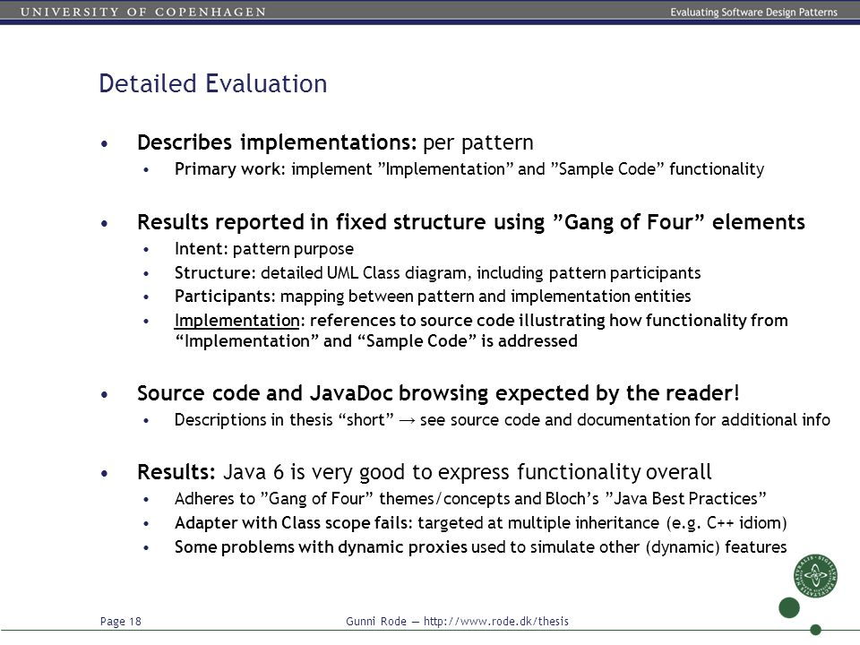 """Page 18 Gunni Rode — http://www.rode.dk/thesis Detailed Evaluation Describes implementations: per pattern Primary work: implement """"Implementation"""" and"""