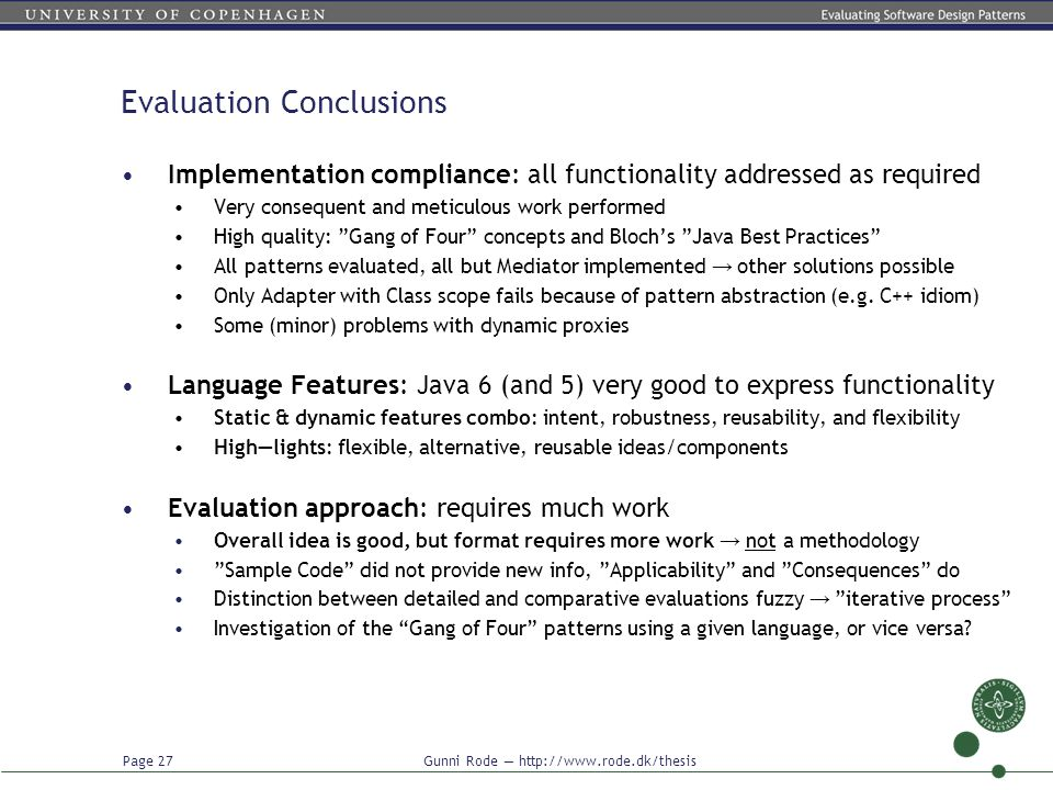 Page 27 Gunni Rode — http://www.rode.dk/thesis Evaluation Conclusions Implementation compliance: all functionality addressed as required Very conseque