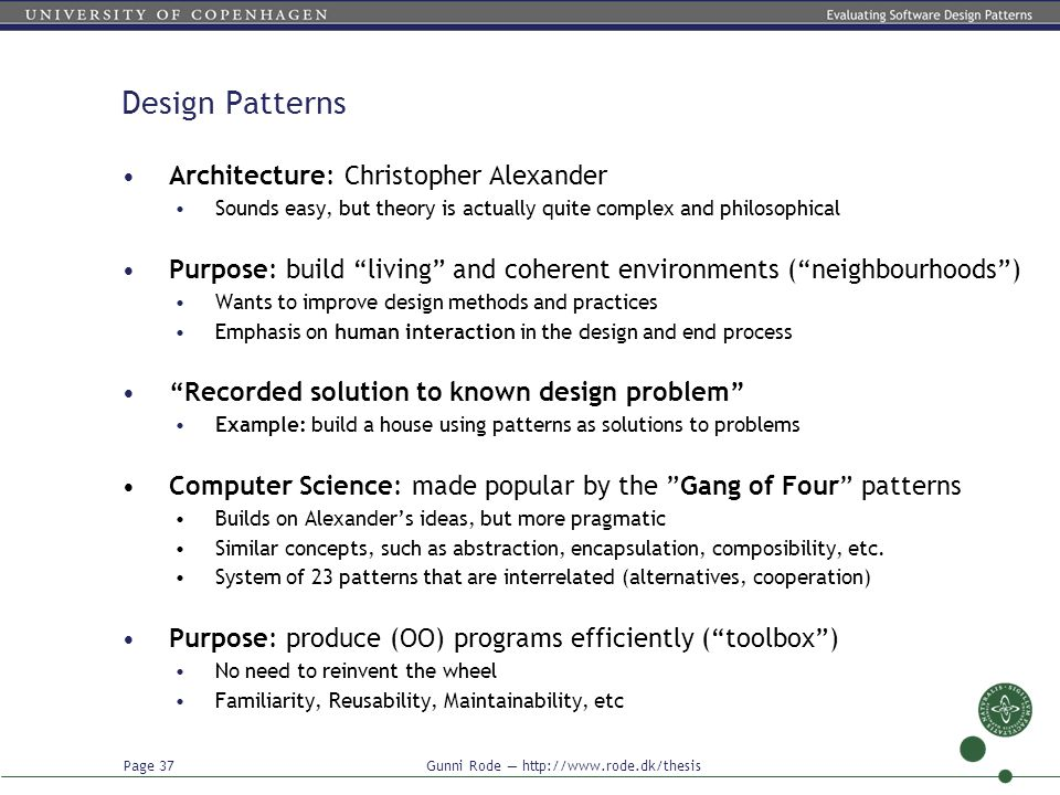 Page 37 Gunni Rode — http://www.rode.dk/thesis Design Patterns Architecture: Christopher Alexander Sounds easy, but theory is actually quite complex a