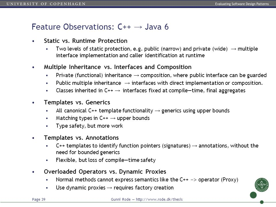 Page 39 Gunni Rode — http://www.rode.dk/thesis Feature Observations: C++ → Java 6 Static vs. Runtime Protection Two levels of static protection, e.g.