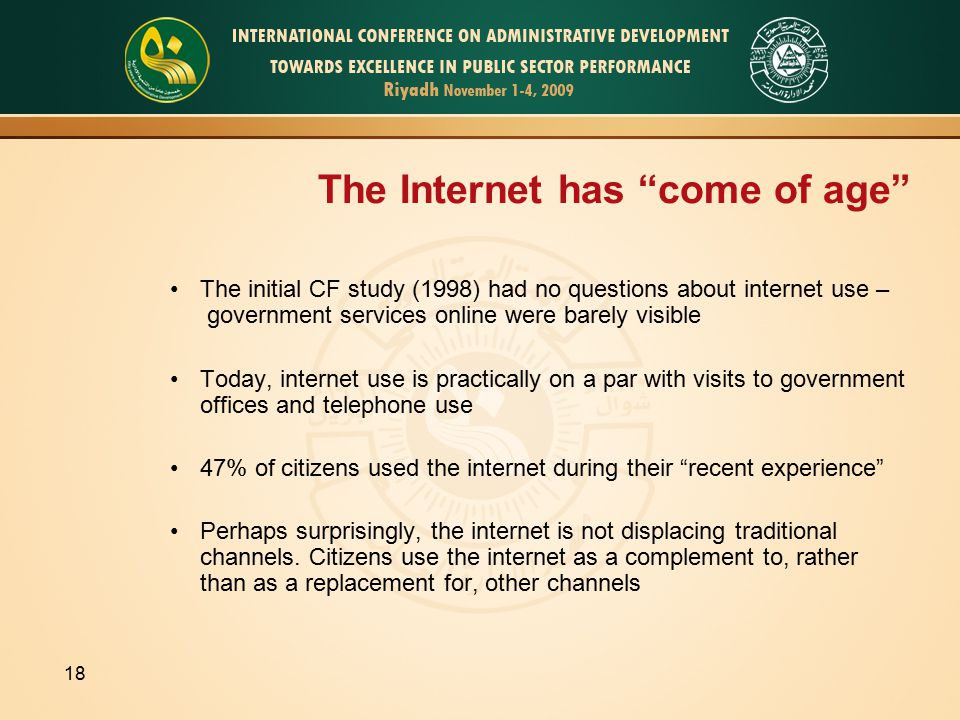 18 The Internet has come of age The initial CF study (1998) had no questions about internet use – government services online were barely visible Today, internet use is practically on a par with visits to government offices and telephone use 47% of citizens used the internet during their recent experience Perhaps surprisingly, the internet is not displacing traditional channels.