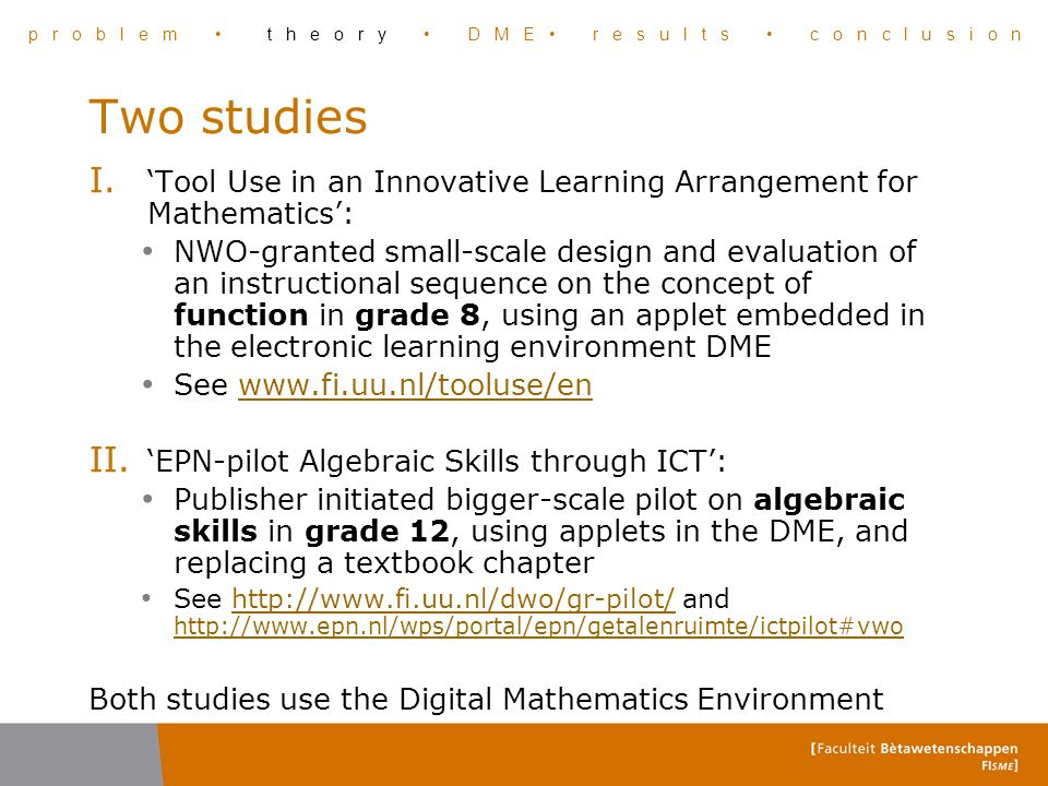 Two studies I. 'Tool Use in an Innovative Learning Arrangement for Mathematics': NWO-granted small-scale design and evaluation of an instructional seq