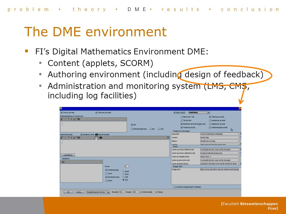 The DME environment  FI's Digital Mathematics Environment DME: Content (applets, SCORM) Authoring environment (including design of feedback) Administ