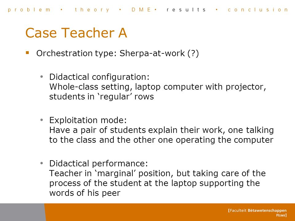 Case Teacher A  Orchestration type: Sherpa-at-work (?) Didactical configuration: Whole-class setting, laptop computer with projector, students in 're