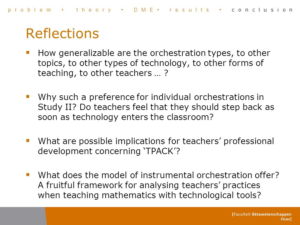 Reflections  How generalizable are the orchestration types, to other topics, to other types of technology, to other forms of teaching, to other teach