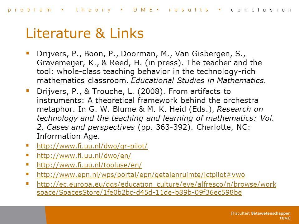 Literature & Links  Drijvers, P., Boon, P., Doorman, M., Van Gisbergen, S., Gravemeijer, K., & Reed, H. (in press). The teacher and the tool: whole-c