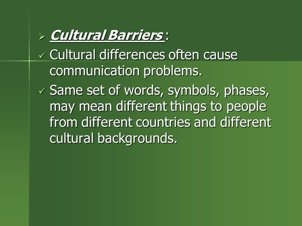  Cultural Barriers : Cultural differences often cause communication problems. Cultural differences often cause communication problems. Same set of wo