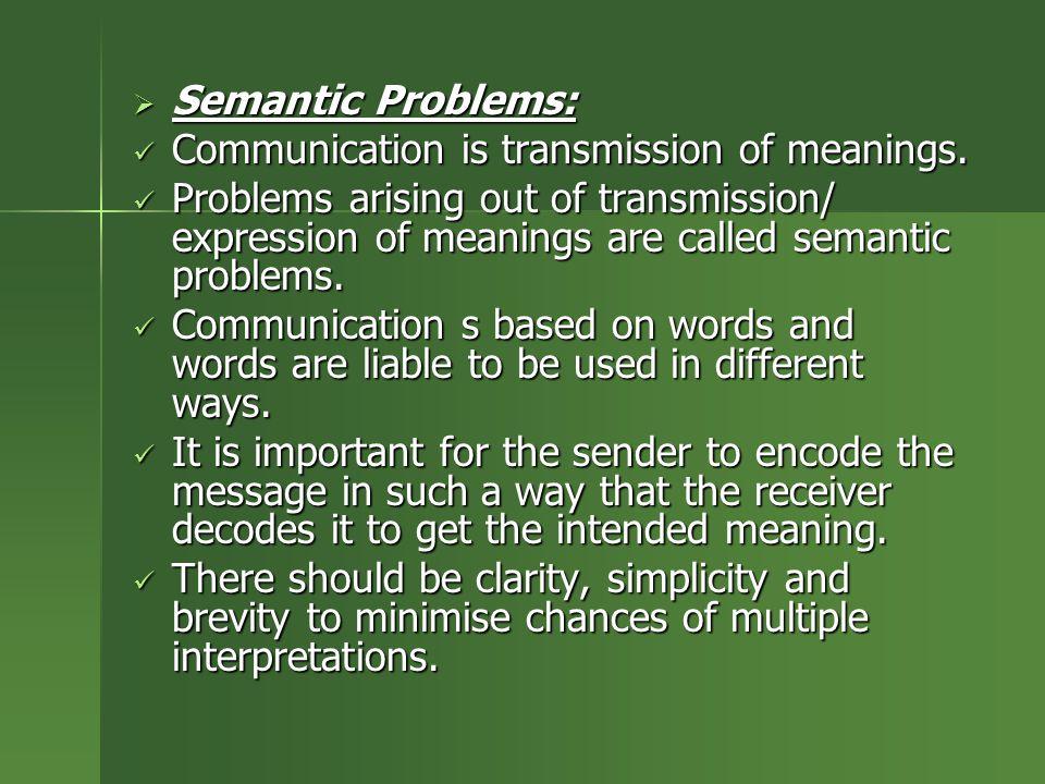  Semantic Problems: Communication is transmission of meanings. Communication is transmission of meanings. Problems arising out of transmission/ expre