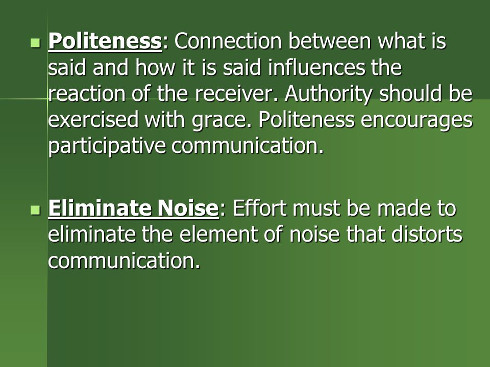 Politeness: Connection between what is said and how it is said influences the reaction of the receiver. Authority should be exercised with grace. Poli