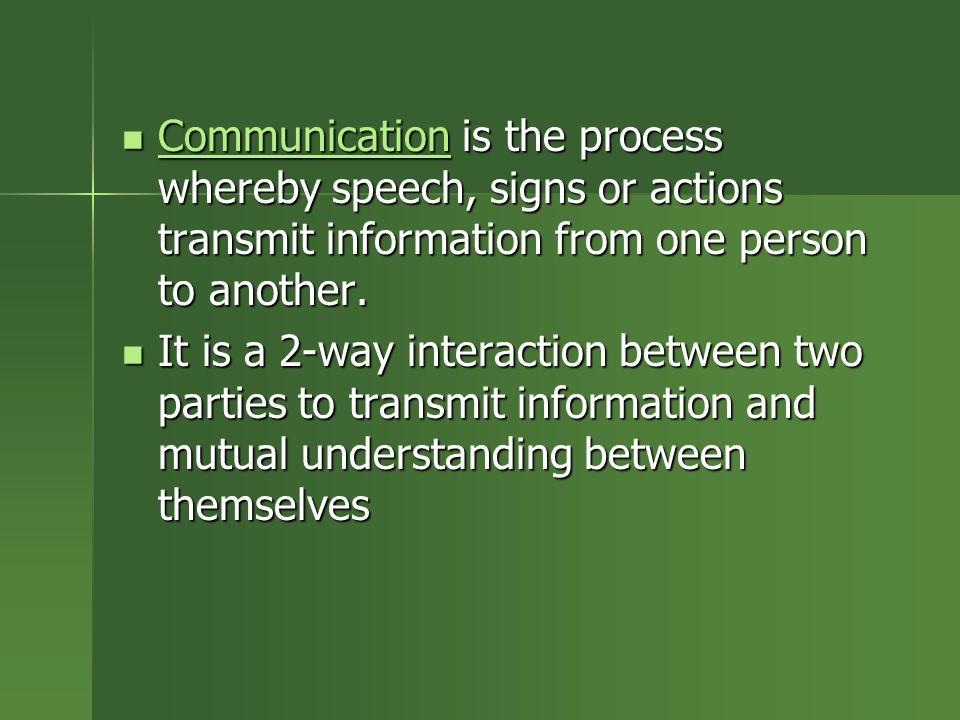 Communication is the process whereby speech, signs or actions transmit information from one person to another. Communication is the process whereby sp