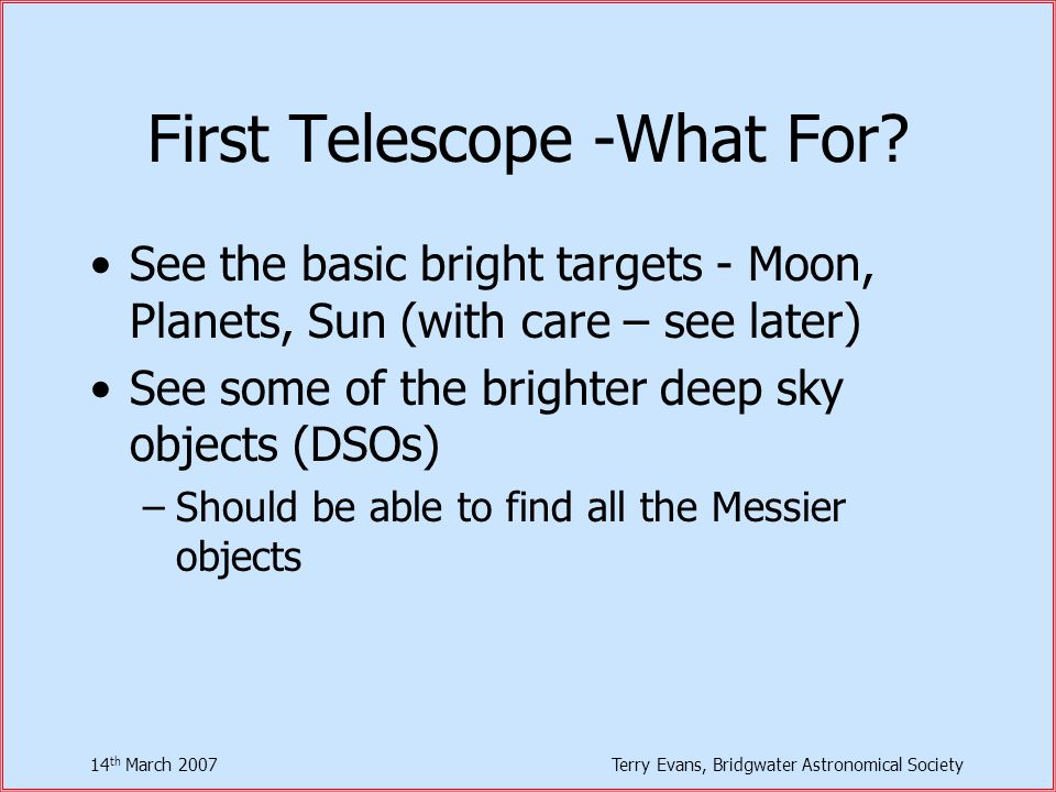 14 th March 2007Terry Evans, Bridgwater Astronomical Society First Telescope -What For.