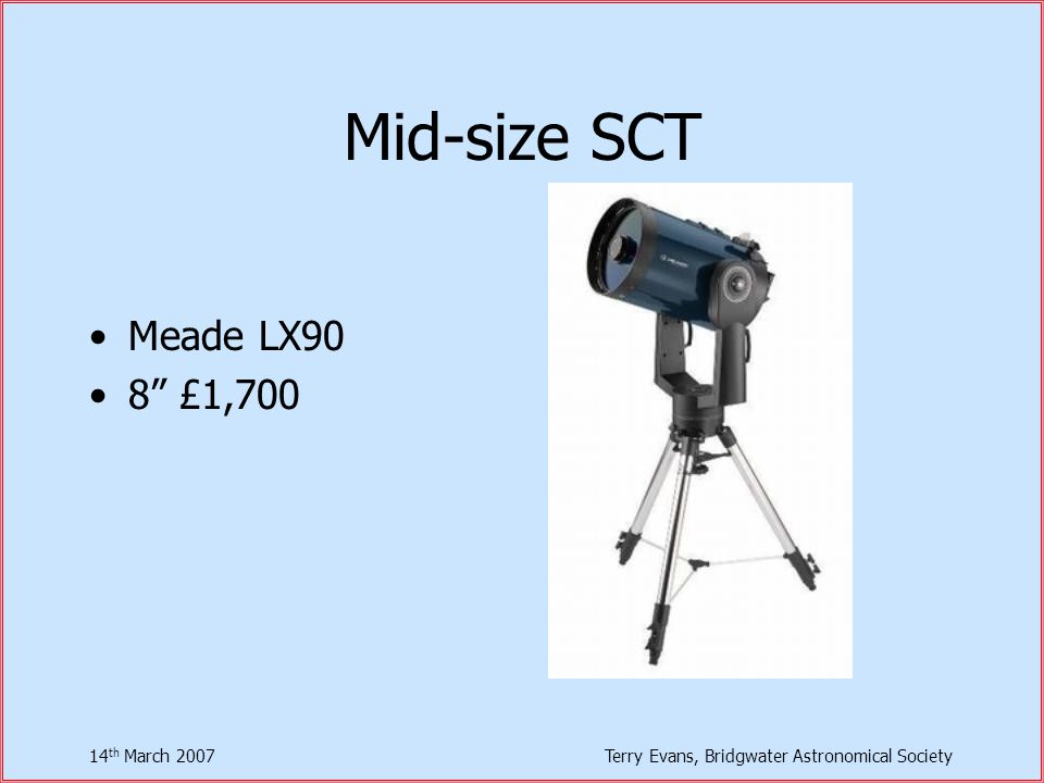 14 th March 2007Terry Evans, Bridgwater Astronomical Society Mid-size SCT Meade LX90 8 £1,700