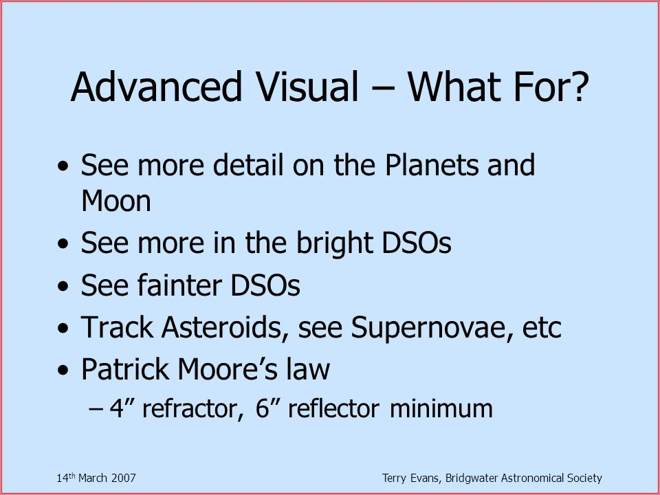 14 th March 2007Terry Evans, Bridgwater Astronomical Society Advanced Visual – What For.