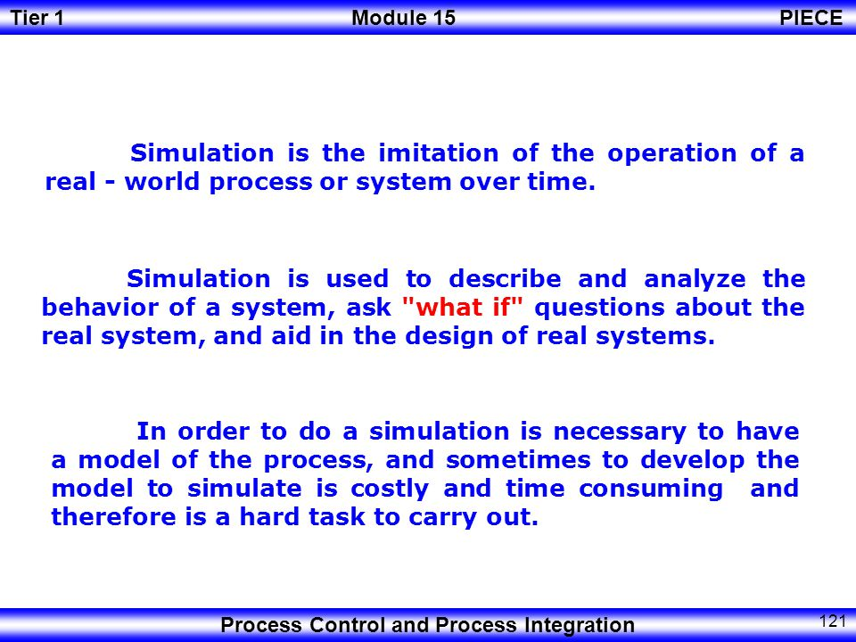 Tier 1Module 15PIECE Process Control and Process Integration 120 Dynamic Simulations