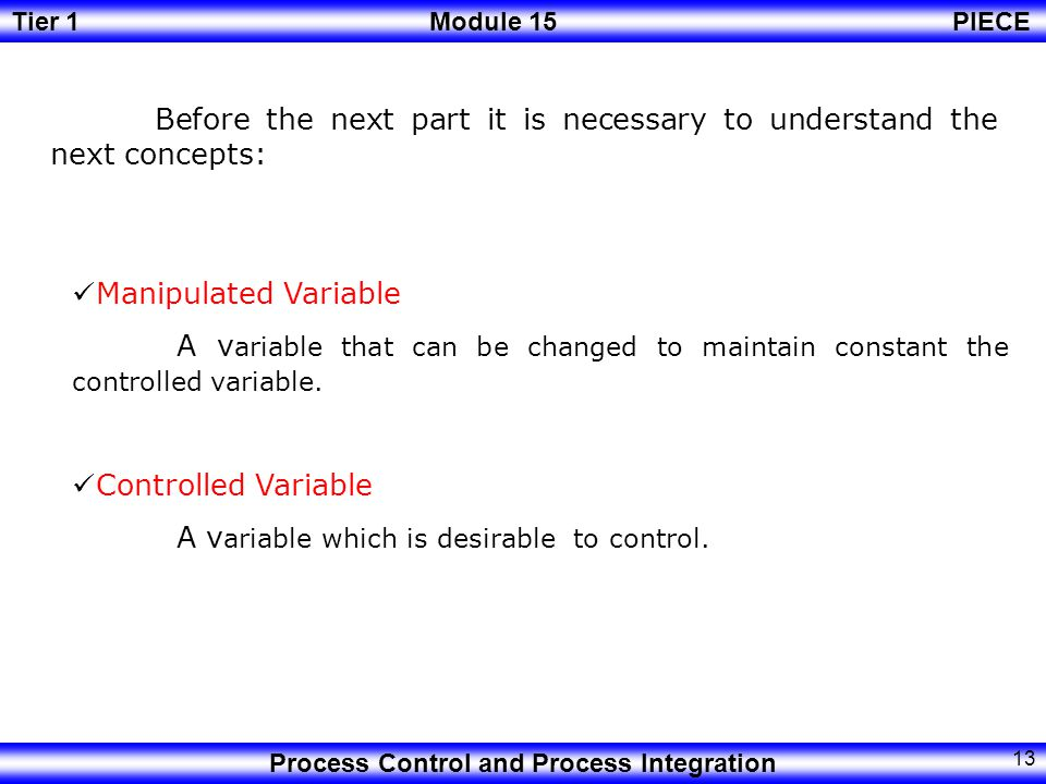 Tier 1Module 15PIECE Process Control and Process Integration 12 And now…… What does control mean.