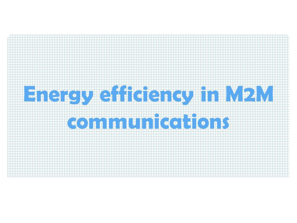 Energy efficiency in M2M communications
