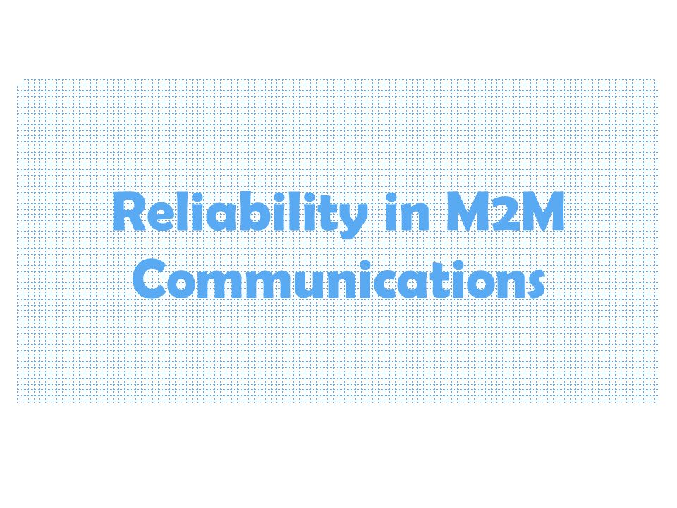 Reliability in M2M Communications