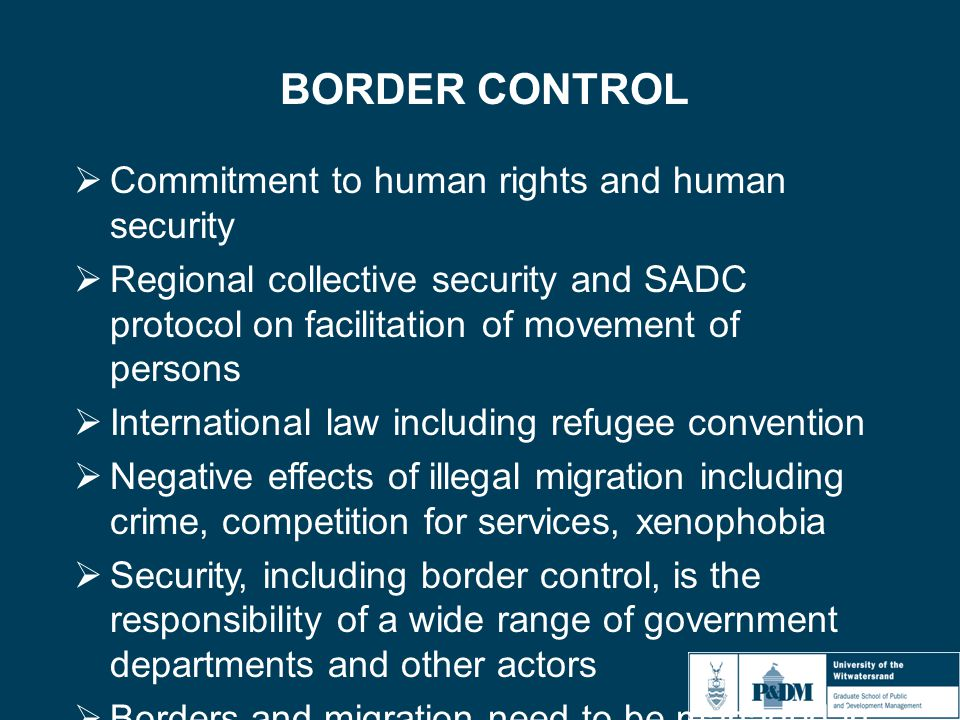 BORDER CONTROL  Commitment to human rights and human security  Regional collective security and SADC protocol on facilitation of movement of persons