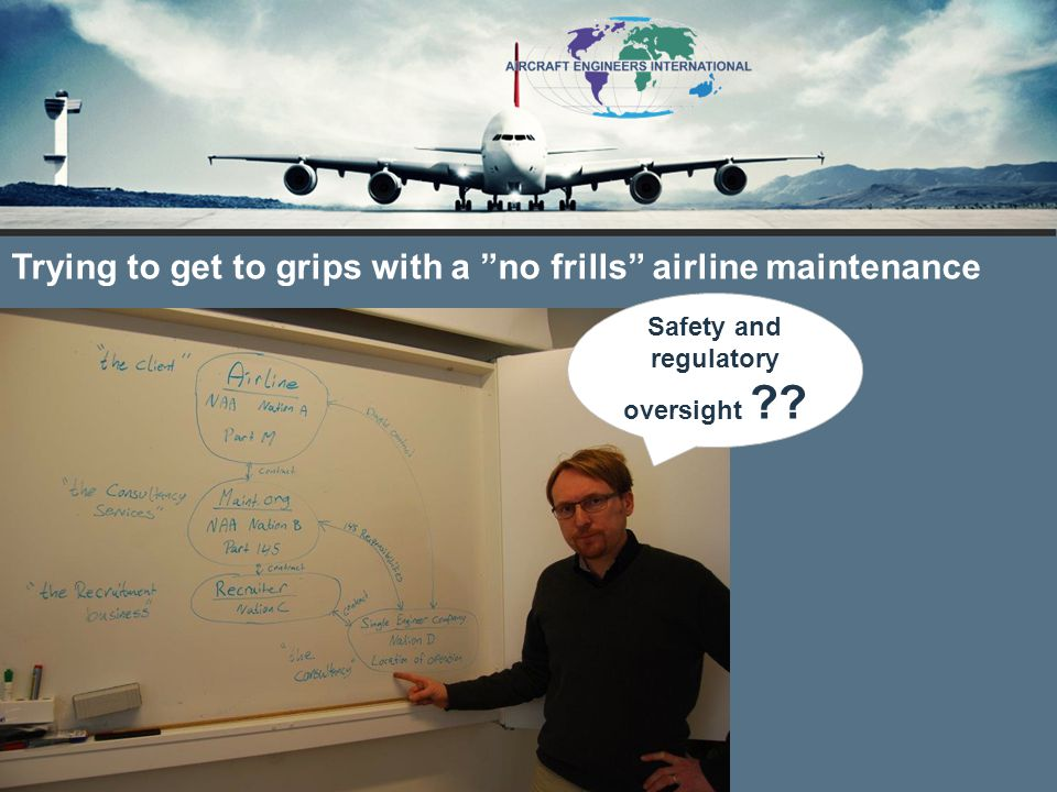 Safety and regulatory oversight Trying to get to grips with a no frills airline maintenance