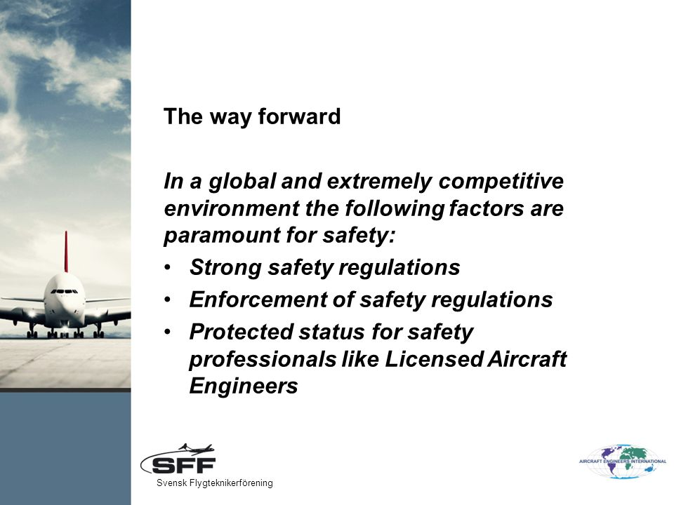 The way forward In a global and extremely competitive environment the following factors are paramount for safety: Strong safety regulations Enforcemen