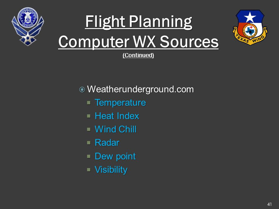 Flight Planning Computer WX Sources (Continued)  Weatherunderground.com  Temperature  Heat Index  Wind Chill  Radar  Dew point  Visibility 41