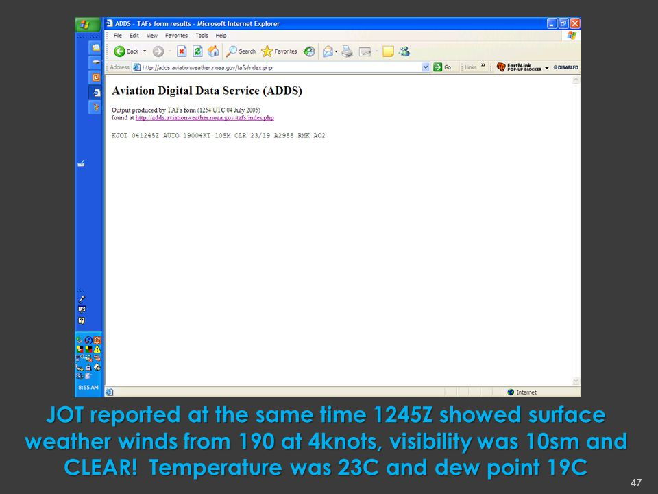 47 JOT reported at the same time 1245Z showed surface weather winds from 190 at 4knots, visibility was 10sm and CLEAR.