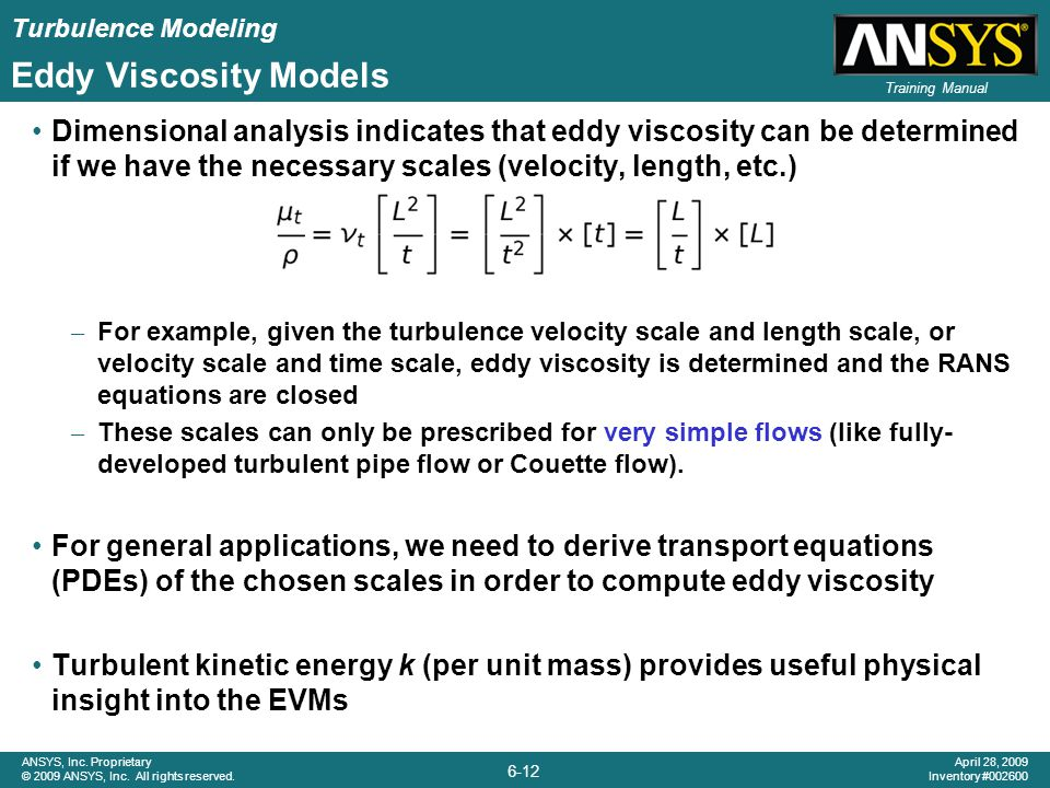 Turbulence Modeling 6-12 ANSYS, Inc. Proprietary © 2009 ANSYS, Inc. All rights reserved. April 28, 2009 Inventory #002600 Training Manual Eddy Viscosi