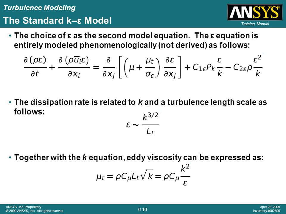 Turbulence Modeling 6-16 ANSYS, Inc. Proprietary © 2009 ANSYS, Inc. All rights reserved. April 28, 2009 Inventory #002600 Training Manual The Standard