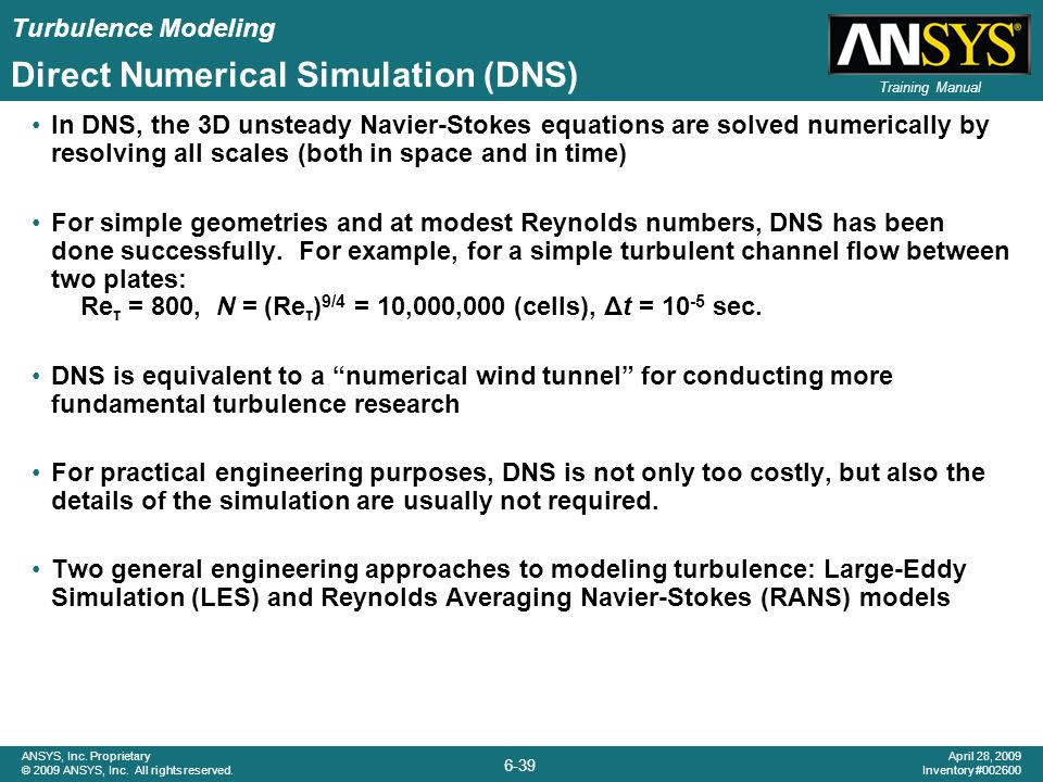 Turbulence Modeling 6-39 ANSYS, Inc. Proprietary © 2009 ANSYS, Inc. All rights reserved. April 28, 2009 Inventory #002600 Training Manual Direct Numer