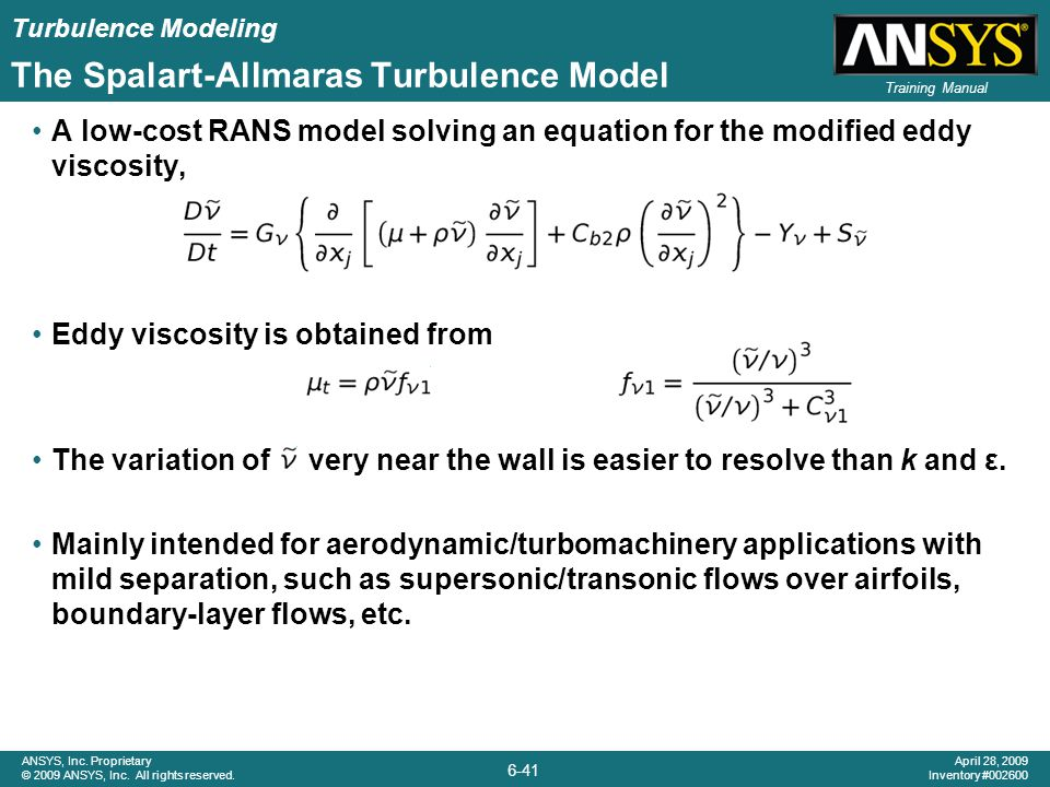 Turbulence Modeling 6-41 ANSYS, Inc. Proprietary © 2009 ANSYS, Inc. All rights reserved. April 28, 2009 Inventory #002600 Training Manual The Spalart-