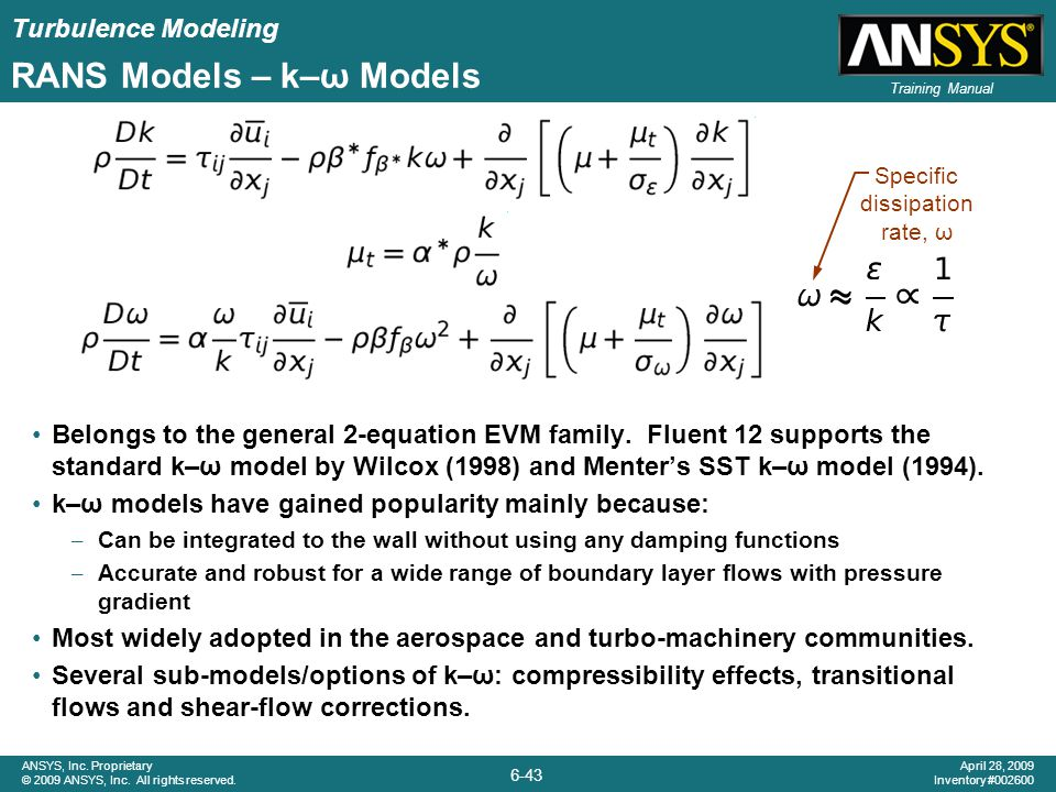 Turbulence Modeling 6-43 ANSYS, Inc. Proprietary © 2009 ANSYS, Inc. All rights reserved. April 28, 2009 Inventory #002600 Training Manual RANS Models