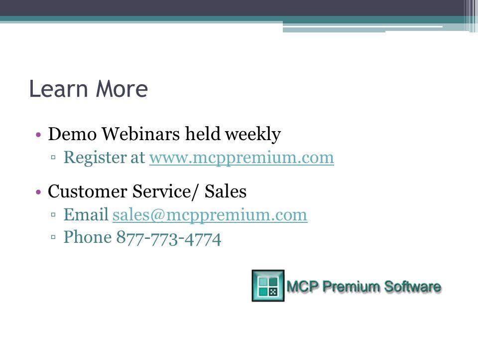 Learn More Demo Webinars held weekly ▫Register at www.mcppremium.comwww.mcppremium.com Customer Service/ Sales ▫Email sales@mcppremium.comsales@mcppremium.com ▫Phone 877-773-4774