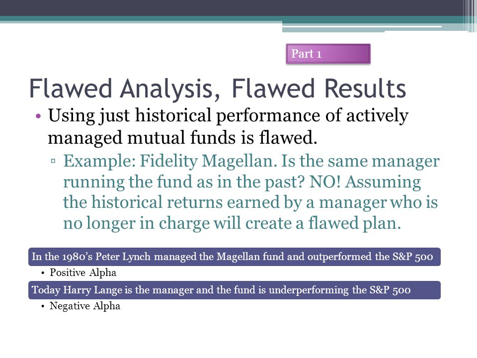Flawed Analysis, Flawed Results Using just historical performance of actively managed mutual funds is flawed.