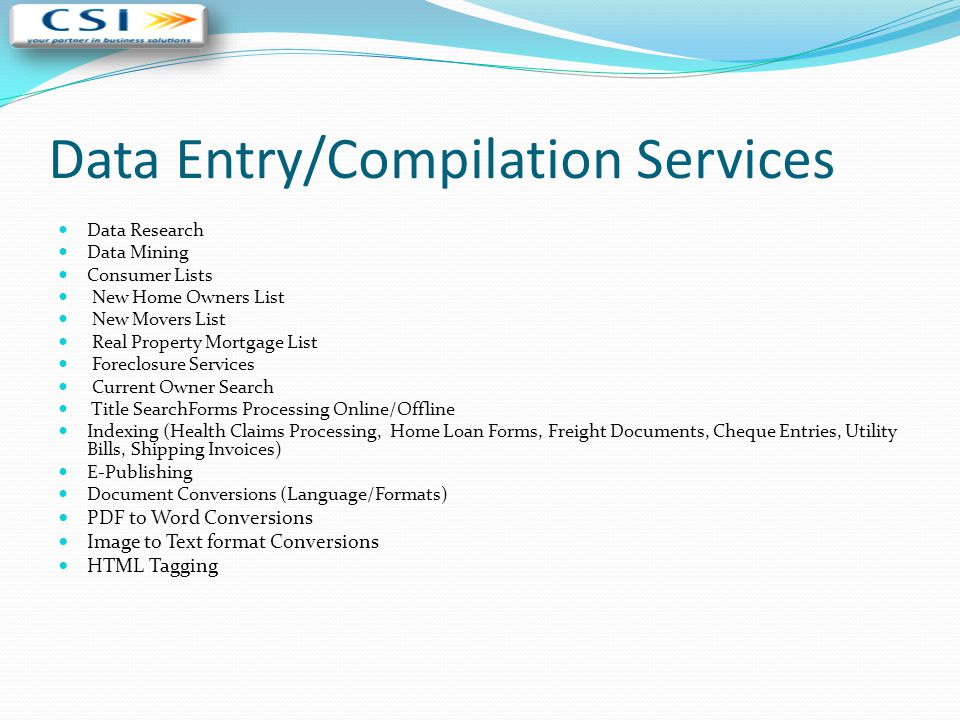Data Entry/Compilation Services Data Research Data Mining Consumer Lists New Home Owners List New Movers List Real Property Mortgage List Foreclosure