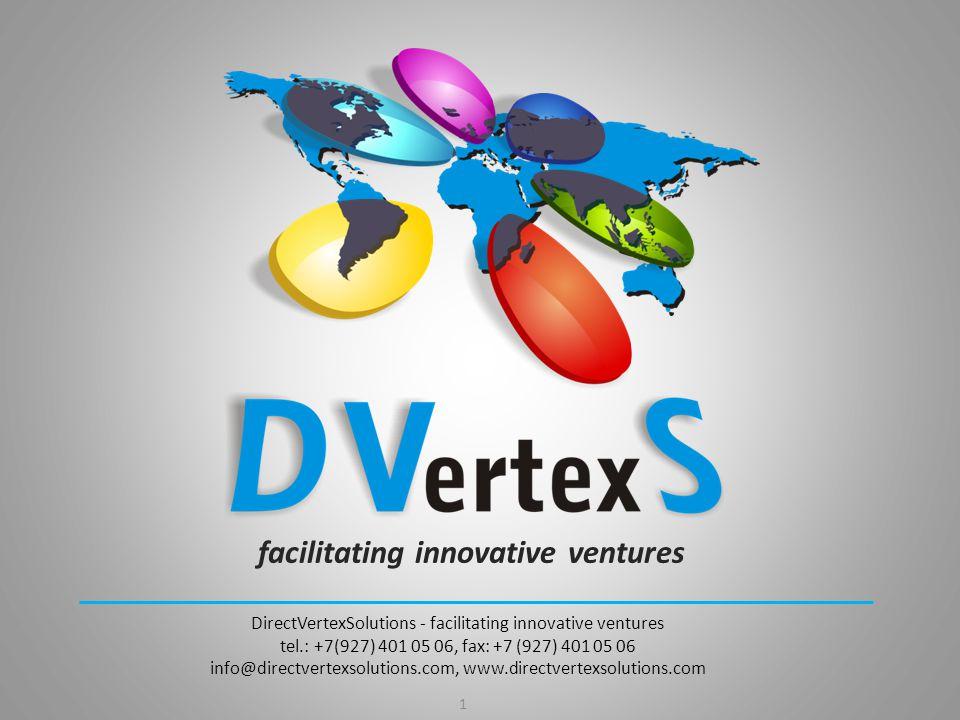facilitating innovative ventures 1 DirectVertexSolutions - facilitating innovative ventures tel.: +7(927) 401 05 06, fax: +7 (927) 401 05 06 info@directvertexsolutions.com, www.directvertexsolutions.com