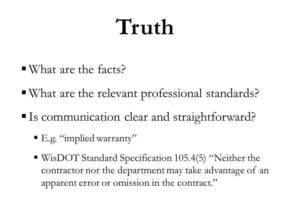 Truth  What are the facts.  What are the relevant professional standards.