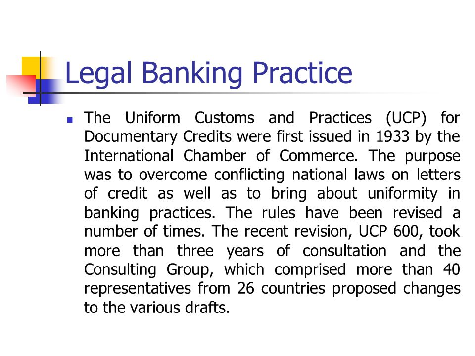 Legal Banking Practice The Uniform Customs and Practices (UCP) for Documentary Credits were first issued in 1933 by the International Chamber of Comme