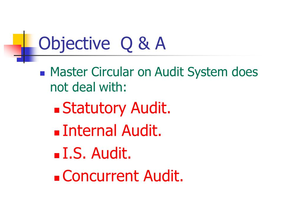 Objective Q & A Master Circular on Audit System does not deal with: Statutory Audit. Internal Audit. I.S. Audit. Concurrent Audit.