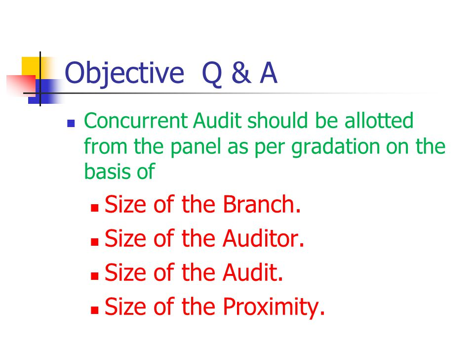 Objective Q & A Concurrent Audit should be allotted from the panel as per gradation on the basis of Size of the Branch. Size of the Auditor. Size of t